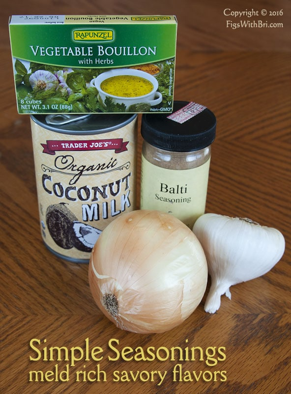 organic coconut milk, onion & garlic, veggie boullion, and Balti seasoning